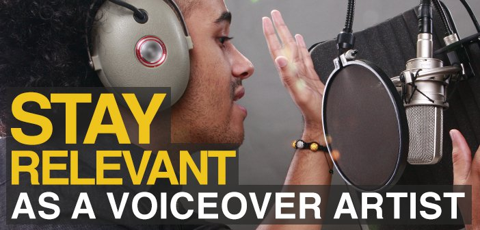 How To Stay Relevant As A Voice Artist In An Ever-Changing Market